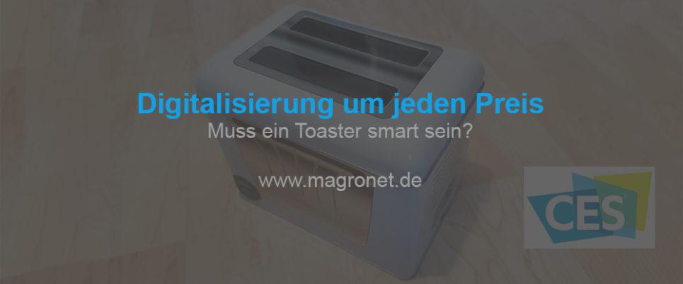 Digitalisierung um jeden Preis - muss ein Toaster smart sein?